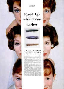 958 A LIFE magazine article describing cheap plastic eyelashes attached to a transparent strip tinted to resemble eyeshadow. They could be taken off each night and washed in soap and water. Notice that in each case the eyebrows have been darkened and eyeliner and mascara has also been used to increase the effect.