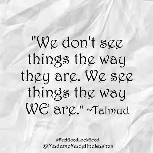 we see the things the way WE are. Talmund quote #feelgoodlookgood